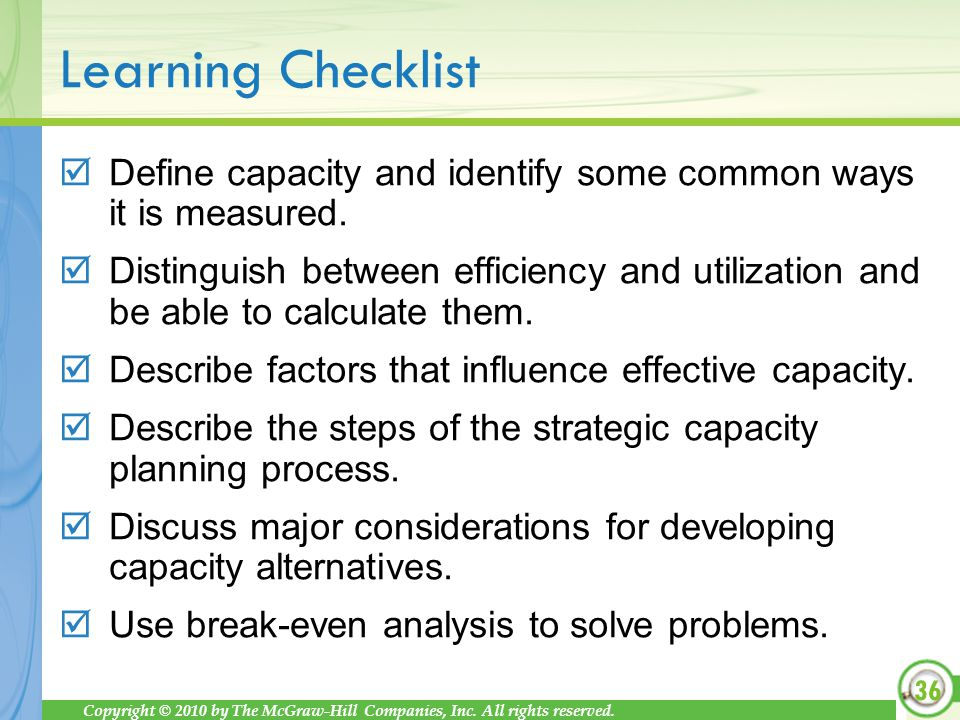 Copyright © 2010 by The McGraw-Hill Companies, Inc. All rights reserved. Learning Checklist Define capacity and identify some common ways it is measur