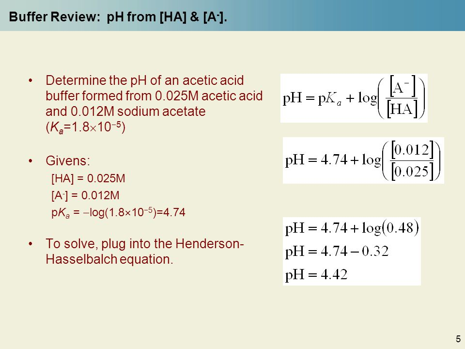 5 Buffer Review: pH from [HA] & [A - ].