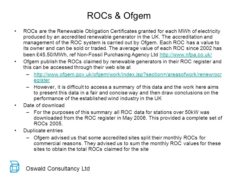 Oswald Consultancy Ltd ROCs & Ofgem ROCs are the Renewable Obligation Certificates granted for each MWh of electricity produced by an accredited renewable generator in the UK.