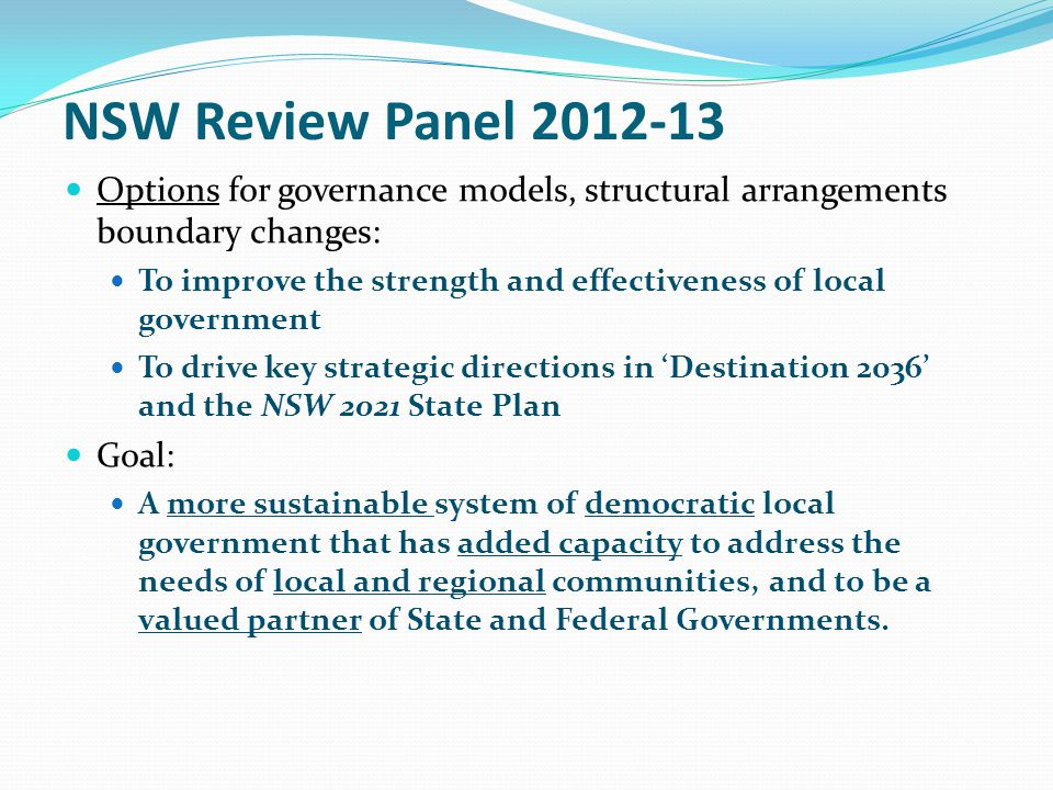 NSW Review Panel 2012-13 Options for governance models, structural arrangements boundary changes: To improve the strength and effectiveness of local g