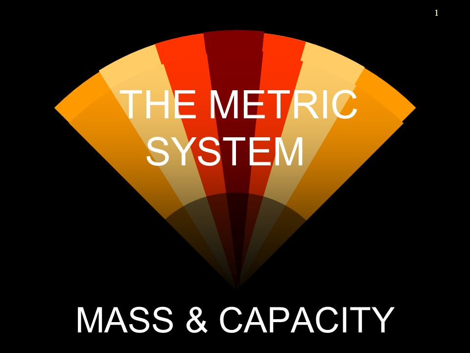 1 THE METRIC SYSTEM MASS & CAPACITY