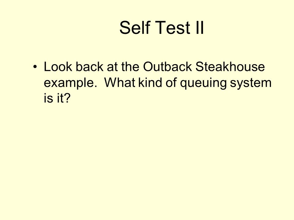 Self Test II Look back at the Outback Steakhouse example. What kind of queuing system is it?