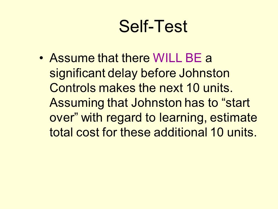Self-Test Assume that there WILL BE a significant delay before Johnston Controls makes the next 10 units. Assuming that Johnston has to start over wit