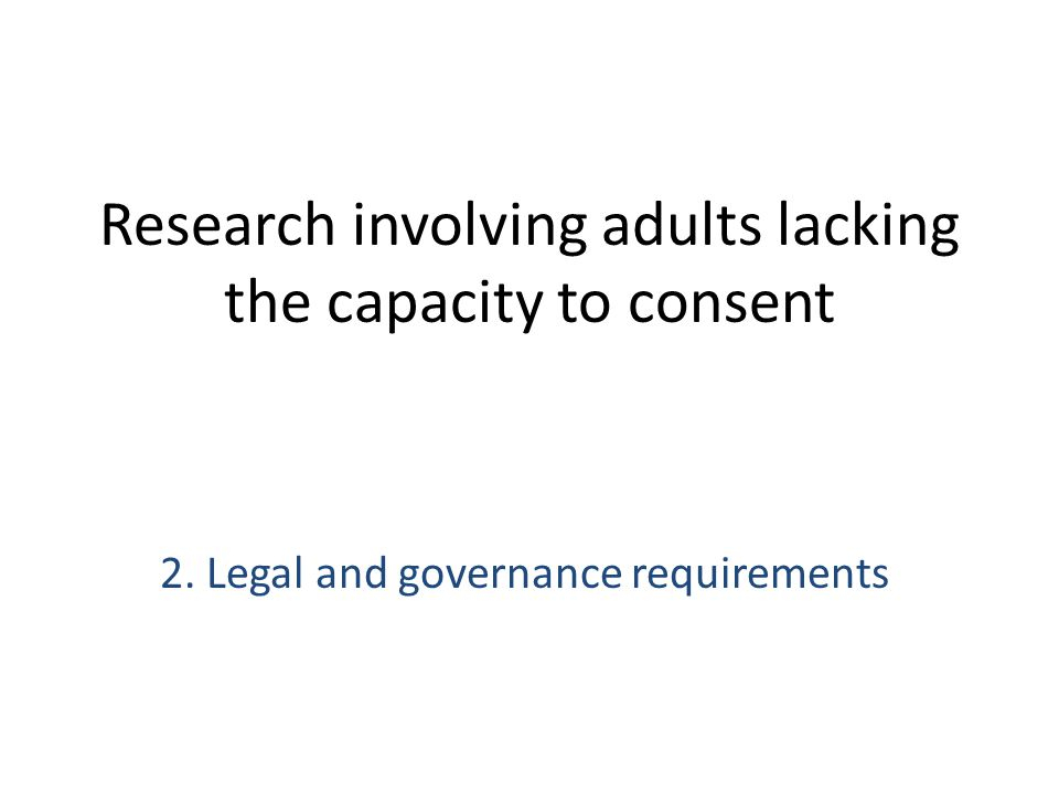 Research involving adults lacking the capacity to consent 2. Legal and governance requirements