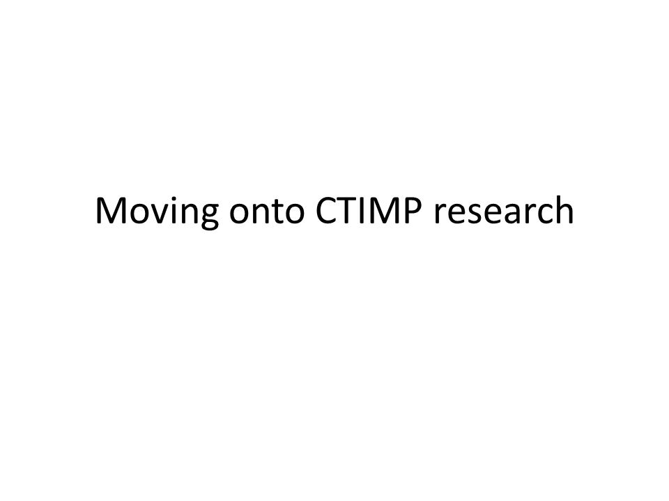 Moving onto CTIMP research