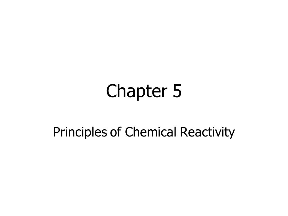 Chapter 5 Principles of Chemical Reactivity