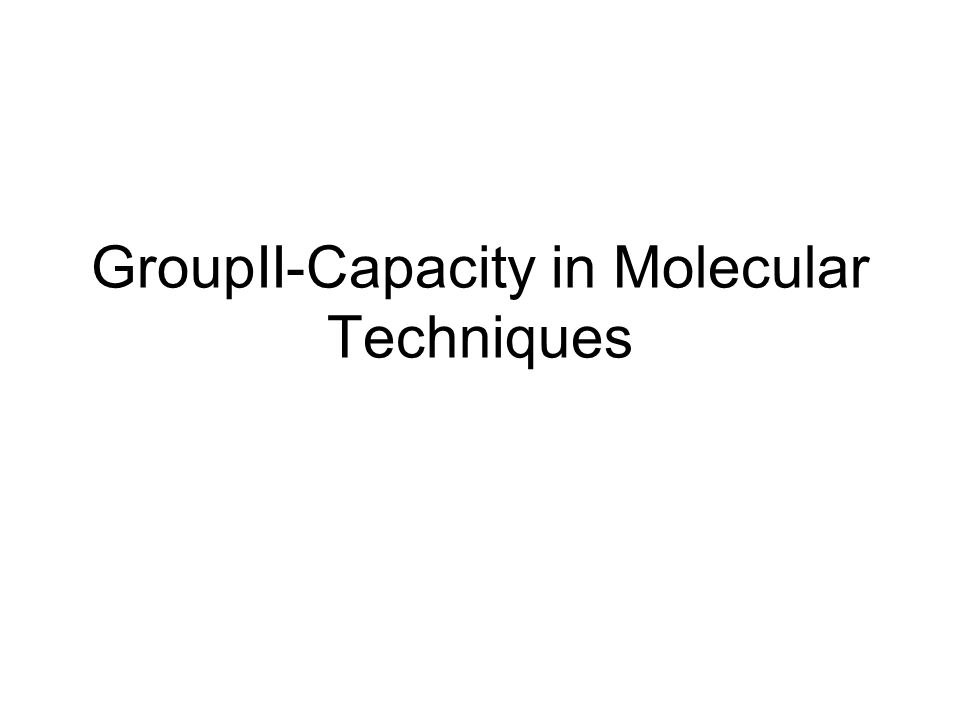 GroupII-Capacity in Molecular Techniques