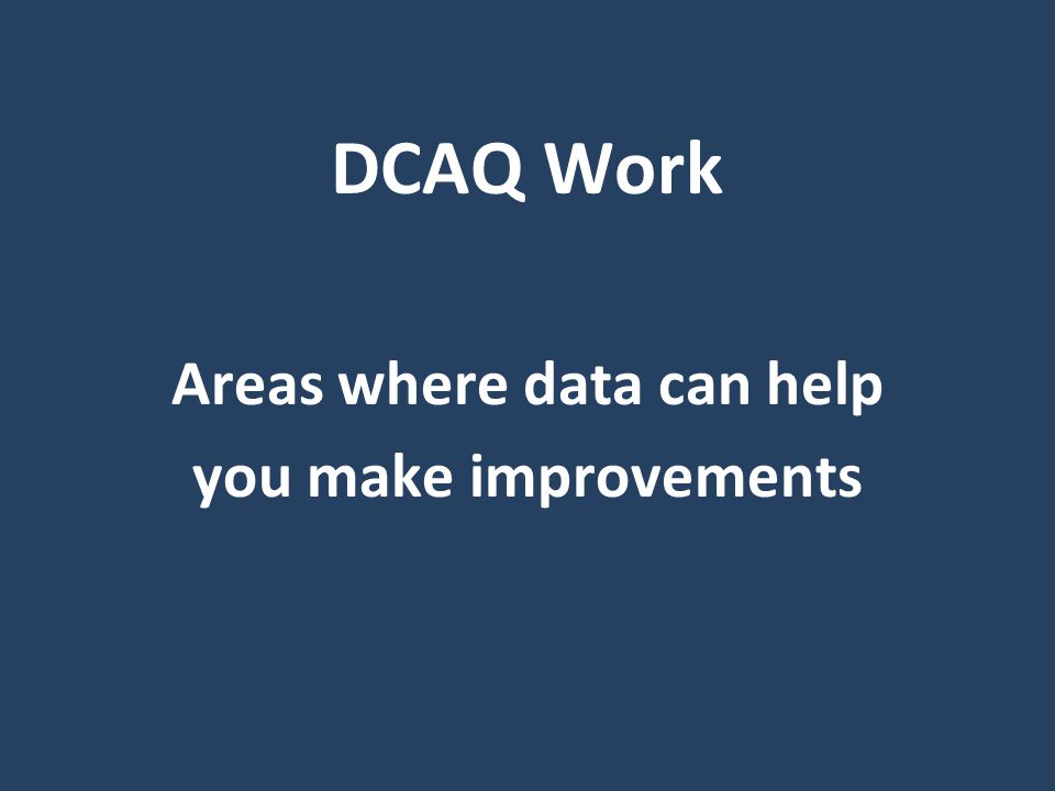 DCAQ Work Areas where data can help you make improvements