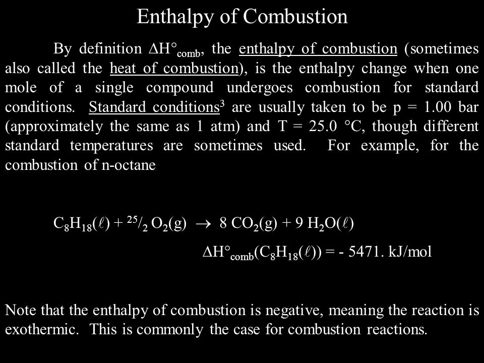 Enthalpy of Combustion By definition H comb, the enthalpy of combustion (sometimes also called the heat of combustion), is the enthalpy change when on