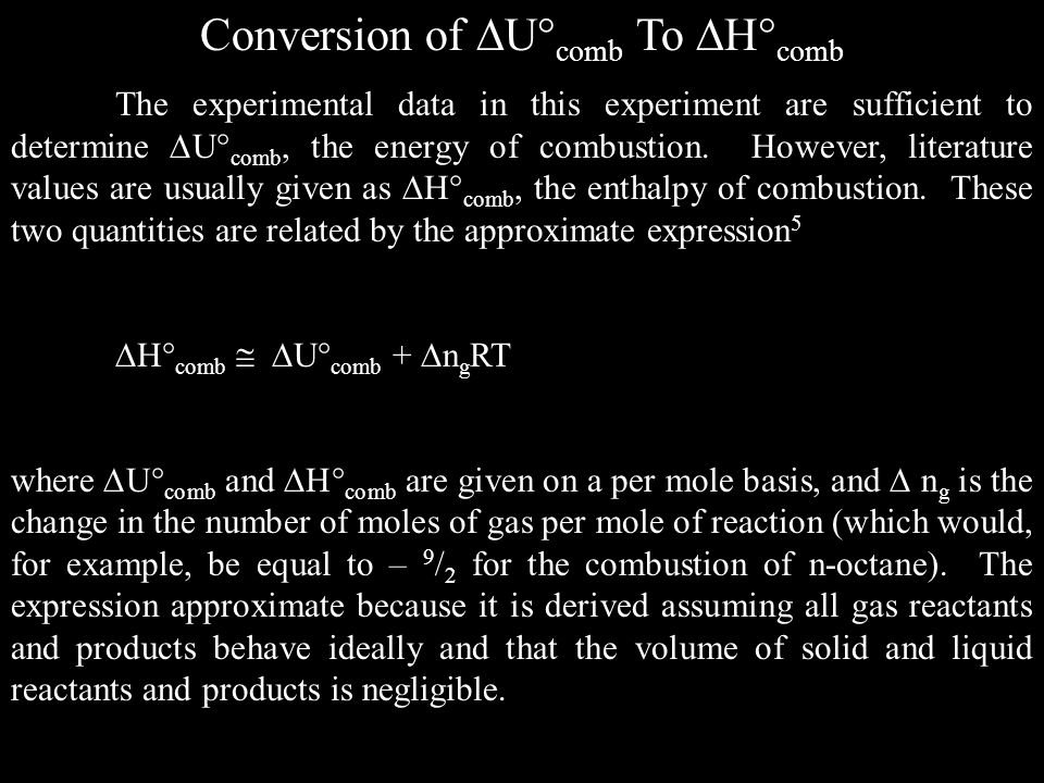 Conversion of U comb To H comb The experimental data in this experiment are sufficient to determine U comb, the energy of combustion. However, literat