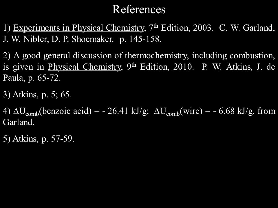 References 1) Experiments in Physical Chemistry, 7 th Edition, 2003.