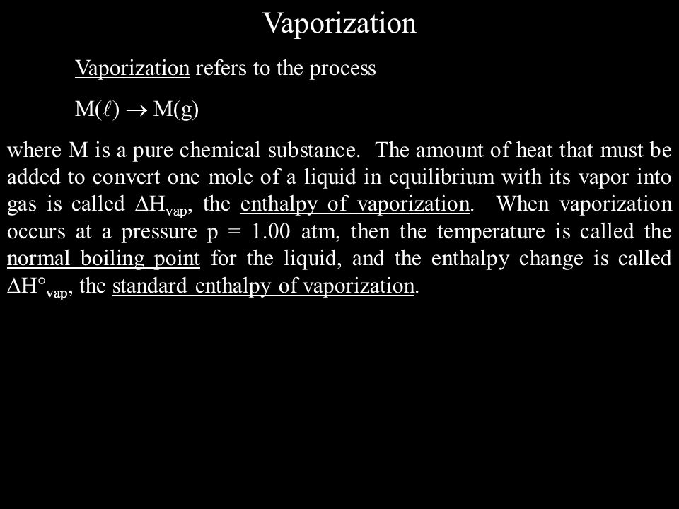 Vaporization Vaporization refers to the process M( ) M(g) where M is a pure chemical substance. The amount of heat that must be added to convert one m