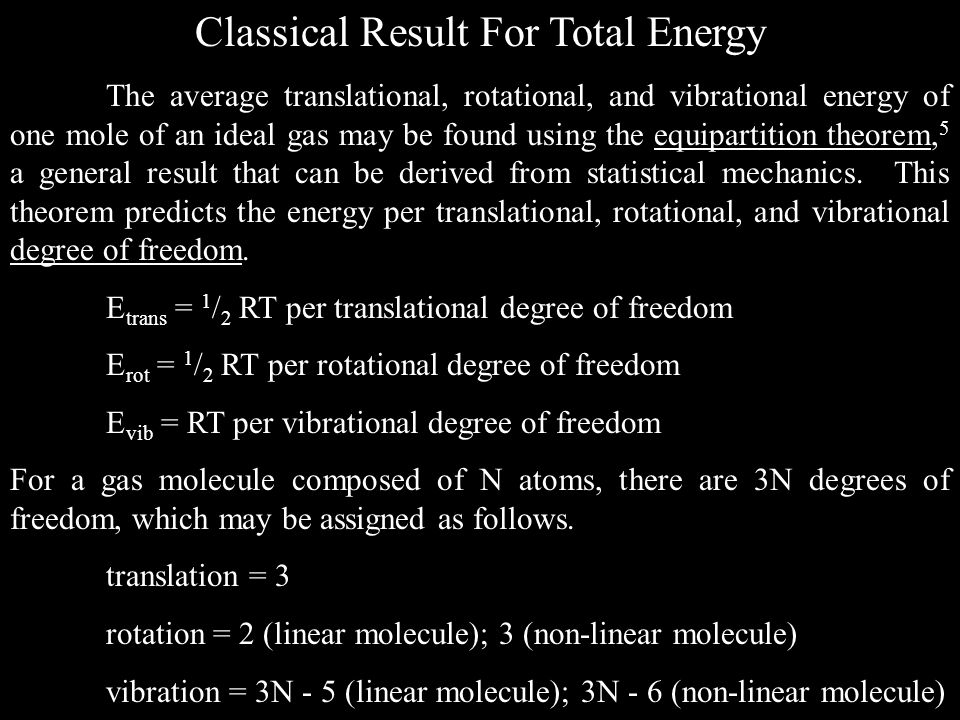 Classical Result For Total Energy The average translational, rotational, and vibrational energy of one mole of an ideal gas may be found using the equipartition theorem, 5 a general result that can be derived from statistical mechanics.