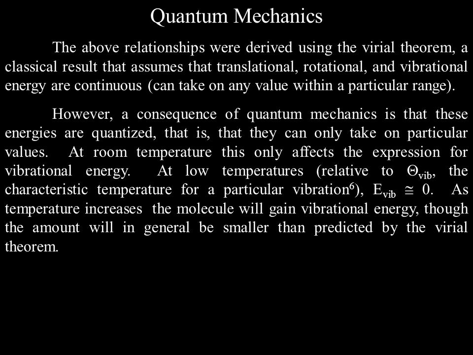 Quantum Mechanics The above relationships were derived using the virial theorem, a classical result that assumes that translational, rotational, and v