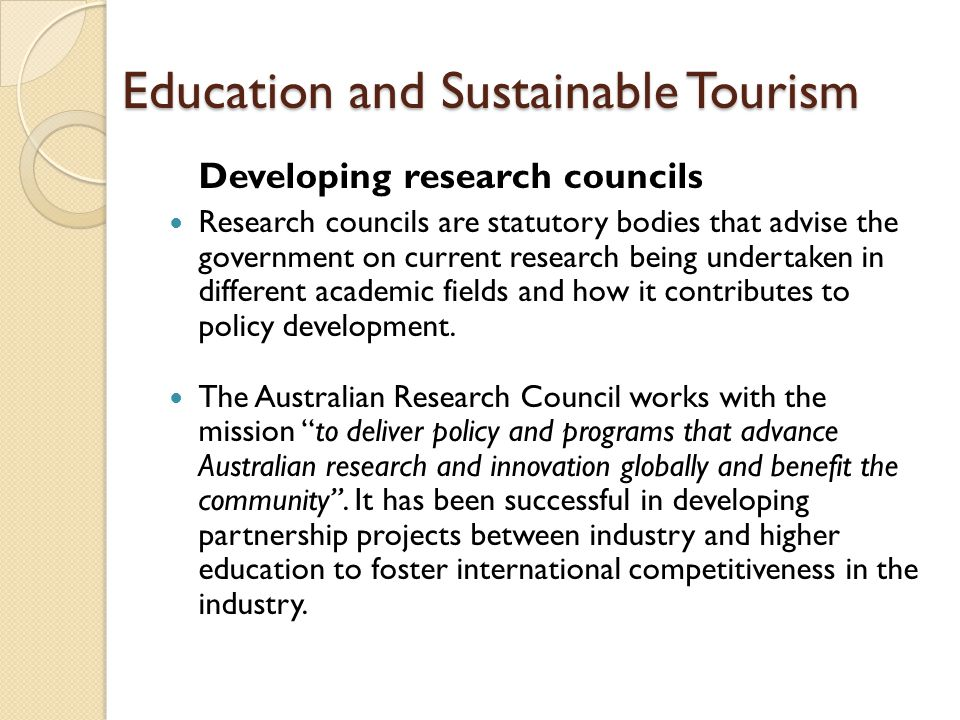 Education and Sustainable Tourism Developing research councils Research councils are statutory bodies that advise the government on current research b