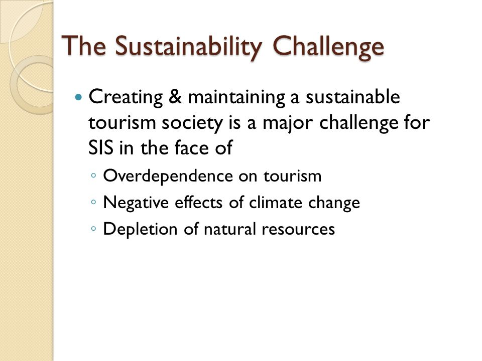 Sustainable Tourism Tourism which is developed & maintained in an area (community, environment) in such a manner & at such a scale that it remains viable over an indefinite period & does not degrade or alter the environment (human & physical) in which it exists to such a degree that it prohibits the successful development & well being of other activities & processes (Butler, 1993:29)