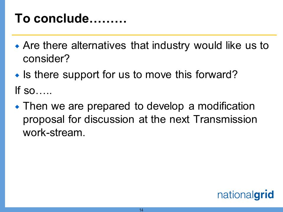 14 To conclude……… Are there alternatives that industry would like us to consider? Is there support for us to move this forward? If so….. Then we are p