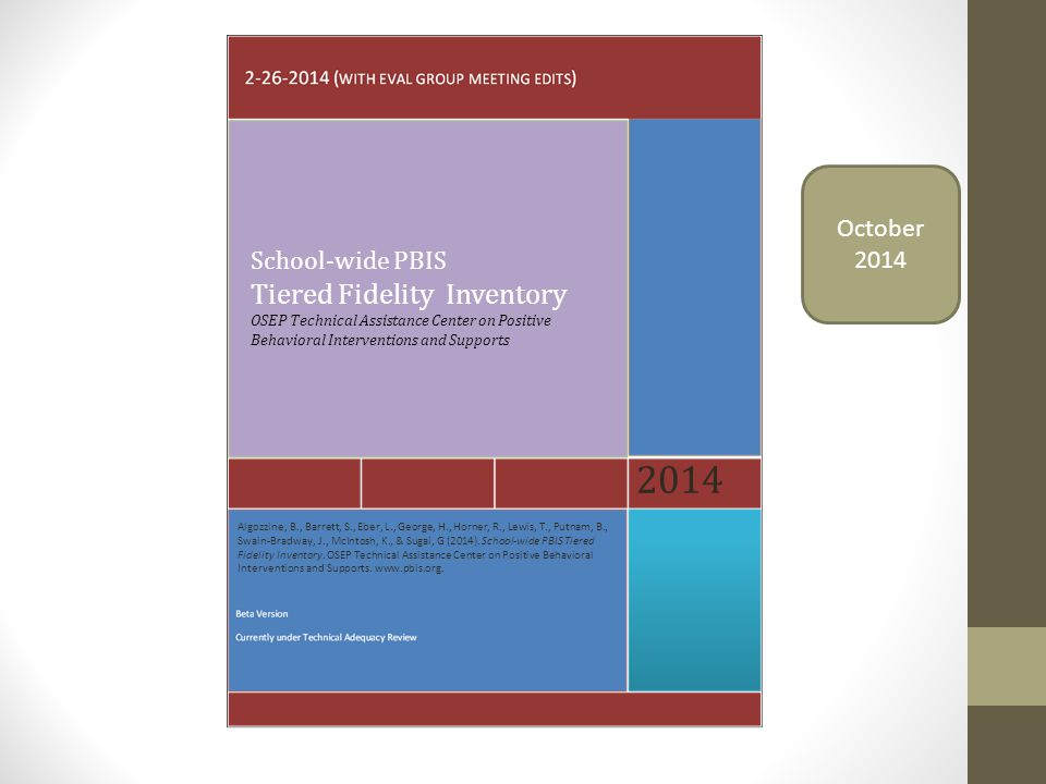 School-wide PBIS Tiered Fidelity Inventory OSEP Technical Assistance Center on Positive Behavioral Interventions and Supports 2014 Algozzine, B., Barr
