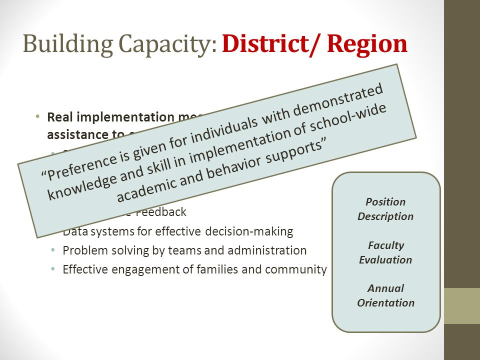 Building Capacity: District/ Region Real implementation means providing the technical assistance to establish durable systems. Selection of Personnel