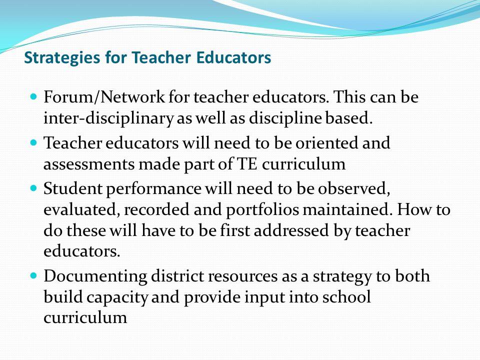 Strategies for Teacher Educators Forum/Network for teacher educators. This can be inter-disciplinary as well as discipline based. Teacher educators wi