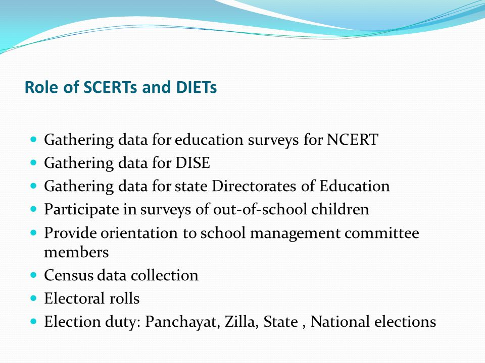 Role of teacher educators in SCERT and DIETs Compared to the number of posts in SCERT and DIETs the work expected is astronomical.