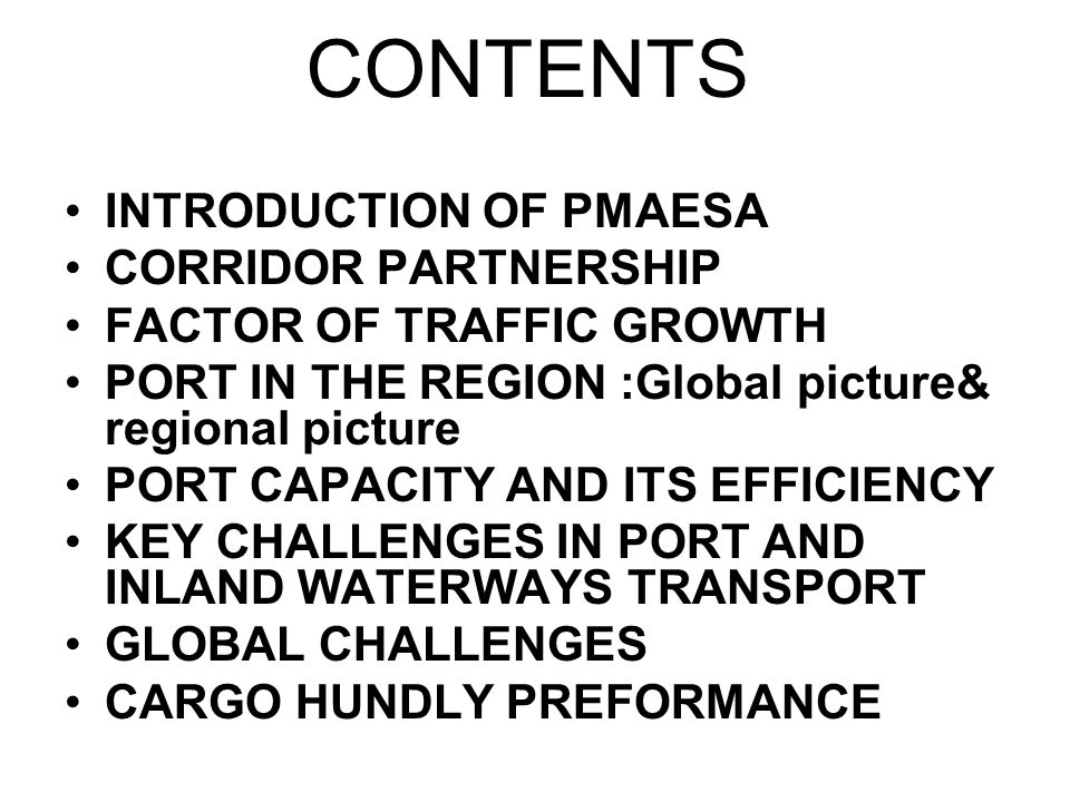 CONTENTS INTRODUCTION OF PMAESA CORRIDOR PARTNERSHIP FACTOR OF TRAFFIC GROWTH PORT IN THE REGION :Global picture& regional picture PORT CAPACITY AND I