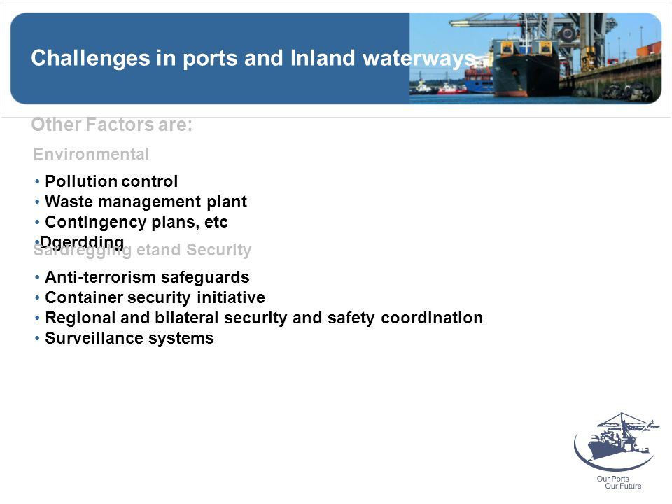 Other Factors are: Challenges in ports and Inland waterways Environmental Pollution control Waste management plant Contingency plans, etc Dgerdding Sa