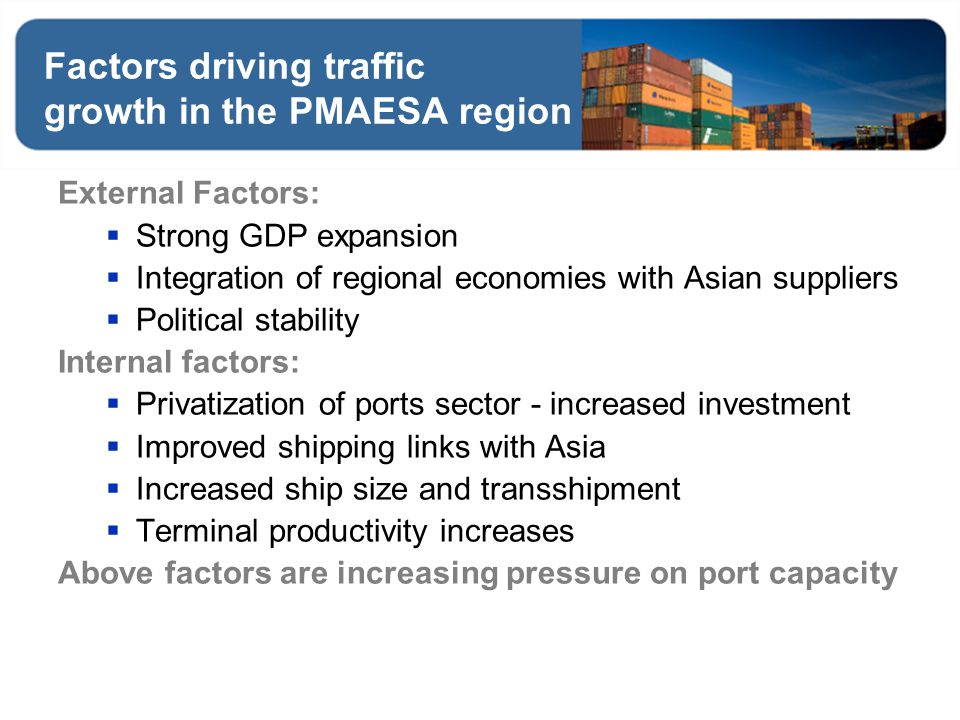 Factors driving traffic growth in the PMAESA region External Factors: Strong GDP expansion Integration of regional economies with Asian suppliers Poli