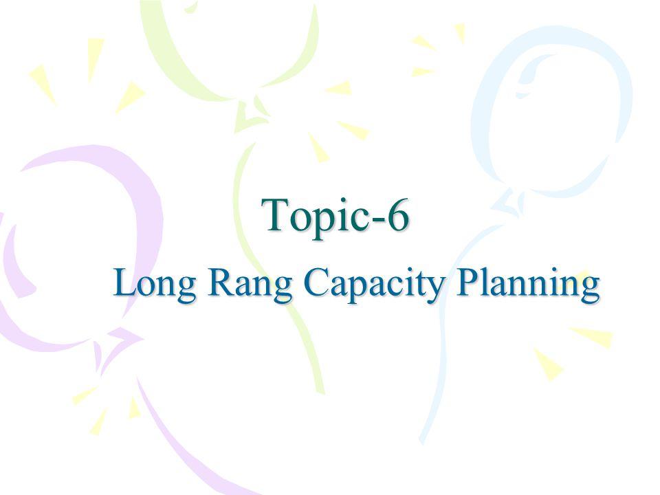 Topic-6 Long Rang Capacity Planning