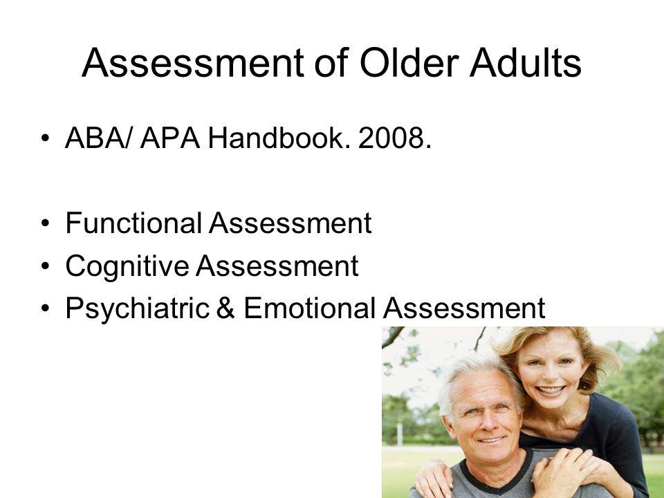Assessment of Older Adults ABA/ APA Handbook. 2008. Functional Assessment Cognitive Assessment Psychiatric & Emotional Assessment