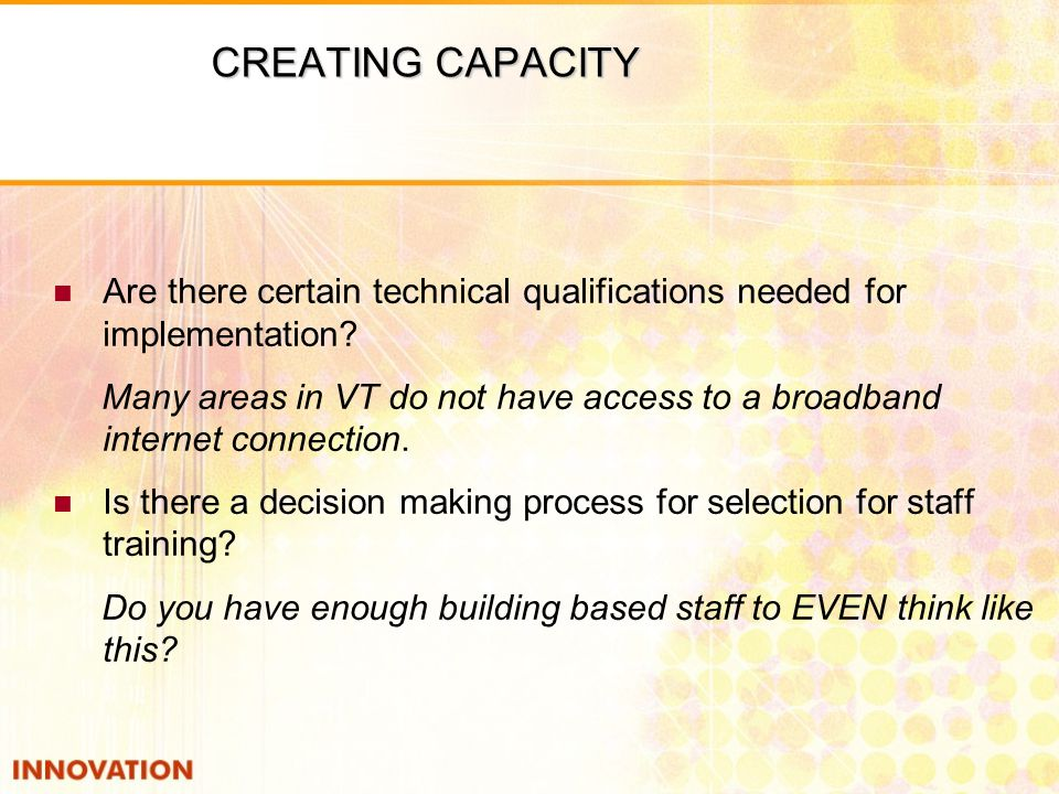 CREATING CAPACITY Are there certain technical qualifications needed for implementation.
