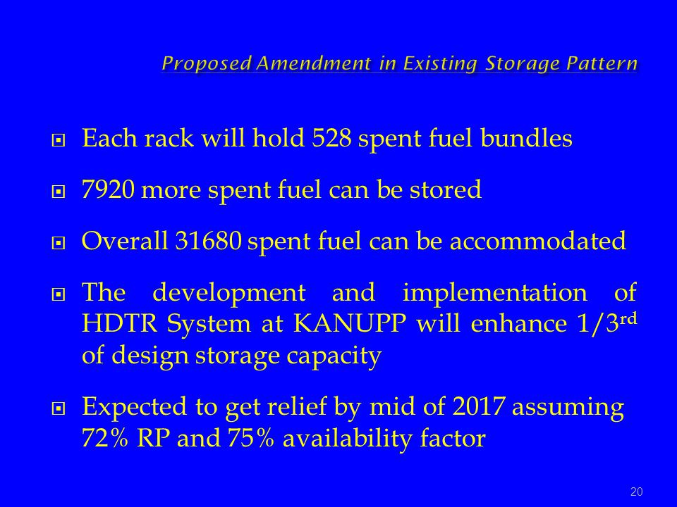 Each rack will hold 528 spent fuel bundles 7920 more spent fuel can be stored Overall 31680 spent fuel can be accommodated The development and impleme