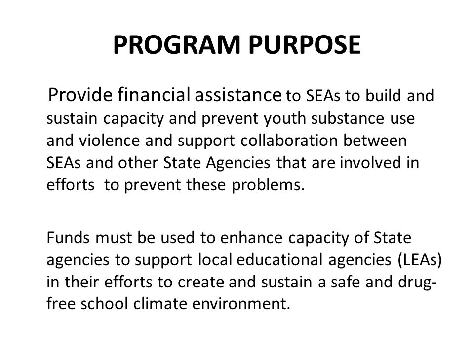 ROLES AND RESPONSIBILIITES EDs Role Provide financial assistance to help SEAs increase their capacity and maintain a state prevention infrastructure.