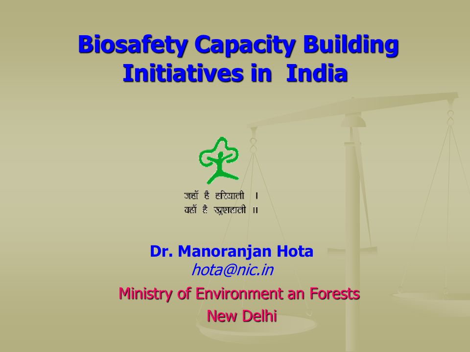 Biosafety Capacity Building Initiatives in India Biosafety Capacity Building Initiatives in India Ministry of Environment an Forests New Delhi New Del