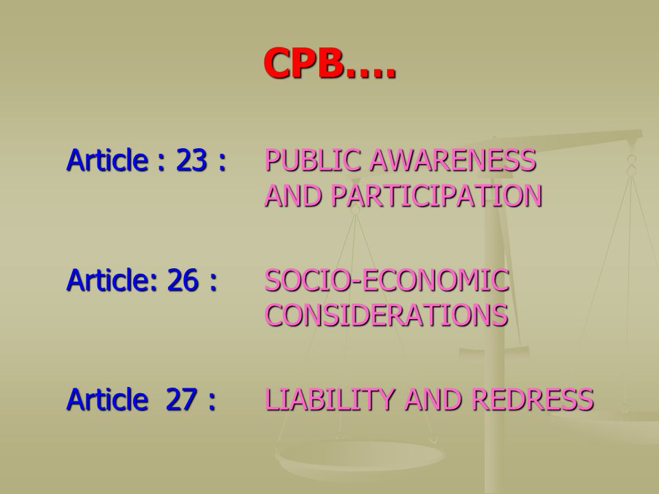 CPB…. Article : 23 : PUBLIC AWARENESS AND PARTICIPATION Article: 26 :SOCIO-ECONOMIC CONSIDERATIONS Article 27 :LIABILITY AND REDRESS