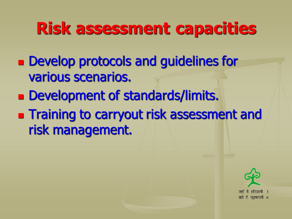 Risk assessment capacities Develop protocols and guidelines for various scenarios. Develop protocols and guidelines for various scenarios. Development