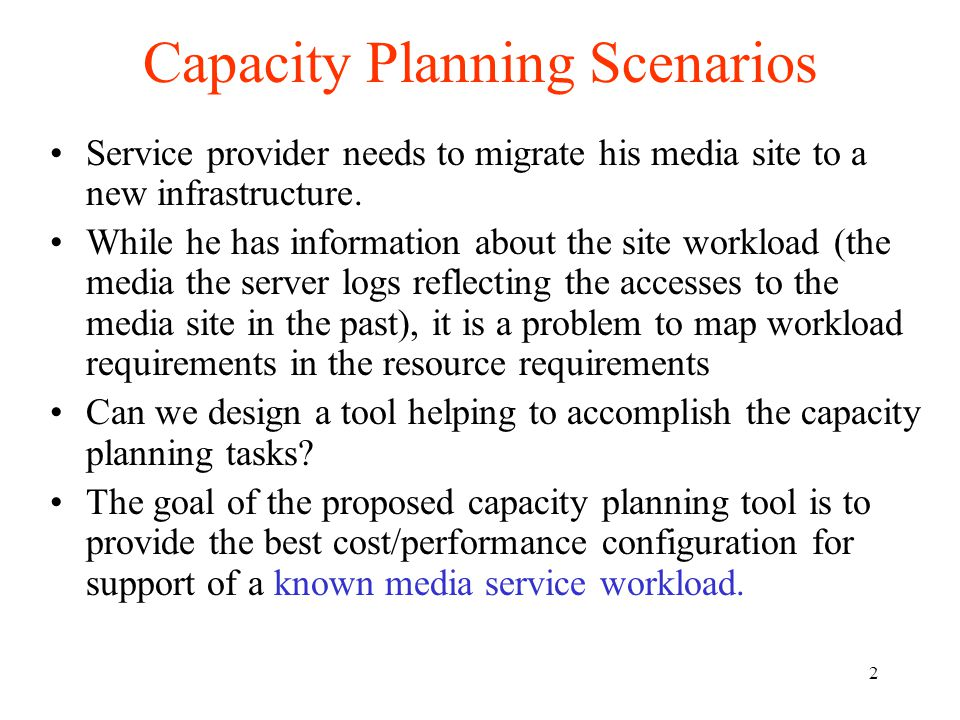 2 Capacity Planning Scenarios Service provider needs to migrate his media site to a new infrastructure.