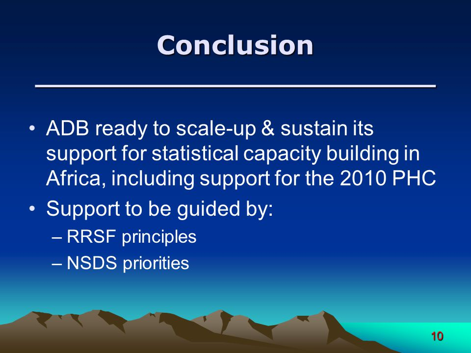 10 Conclusion ________________________ ADB ready to scale-up & sustain its support for statistical capacity building in Africa, including support for the 2010 PHC Support to be guided by: –RRSF principles –NSDS priorities