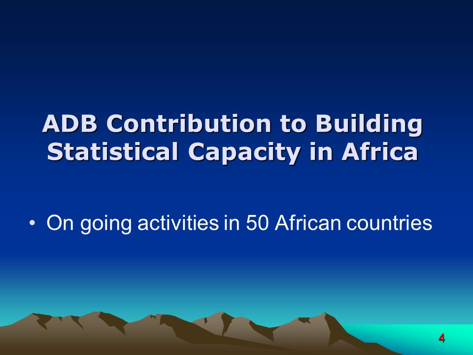4 ADB Contribution to Building Statistical Capacity in Africa On going activities in 50 African countries