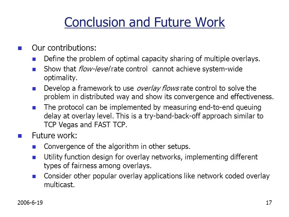 Conclusion and Future Work Our contributions: Define the problem of optimal capacity sharing of multiple overlays.
