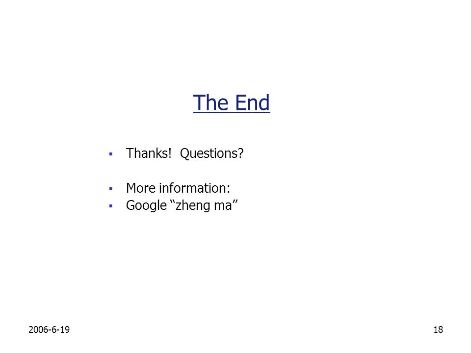 The End Thanks! Questions More information: Google zheng ma