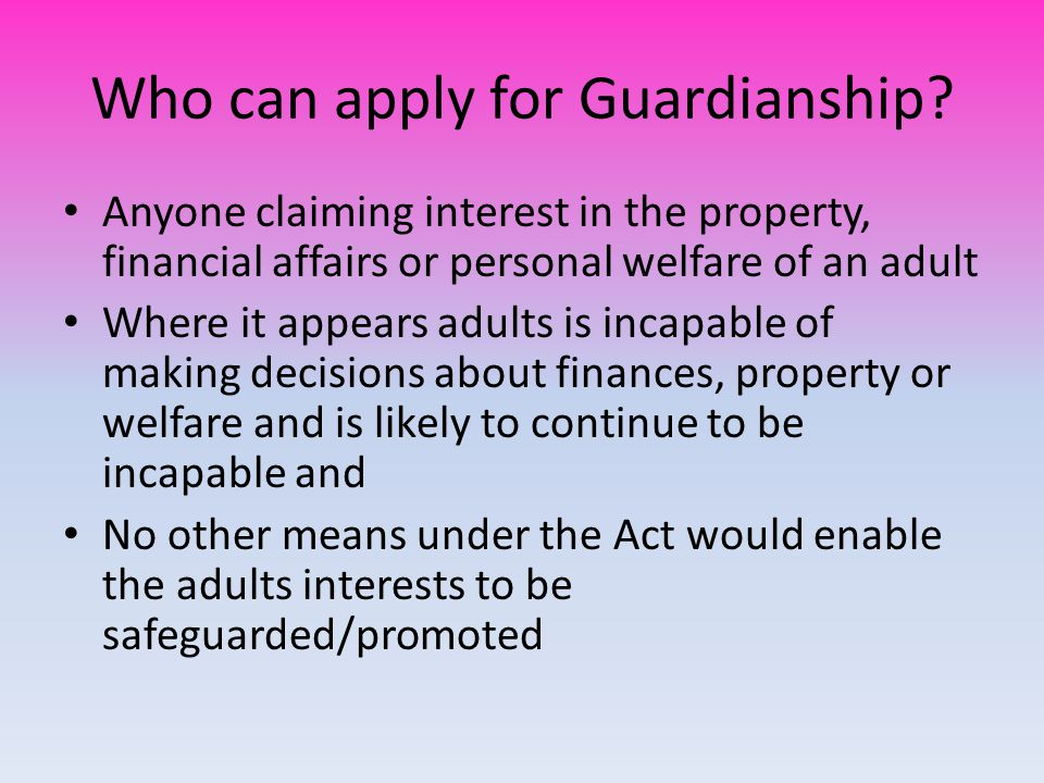 Who can apply for Guardianship.