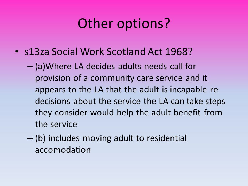 Other options.s13za Social Work Scotland Act 1968.