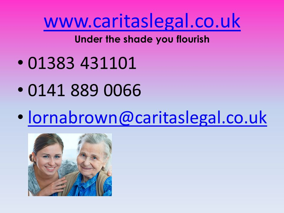 www.caritaslegal.co.uk www.caritaslegal.co.uk Under the shade you flourish 01383 431101 0141 889 0066 lornabrown@caritaslegal.co.uk