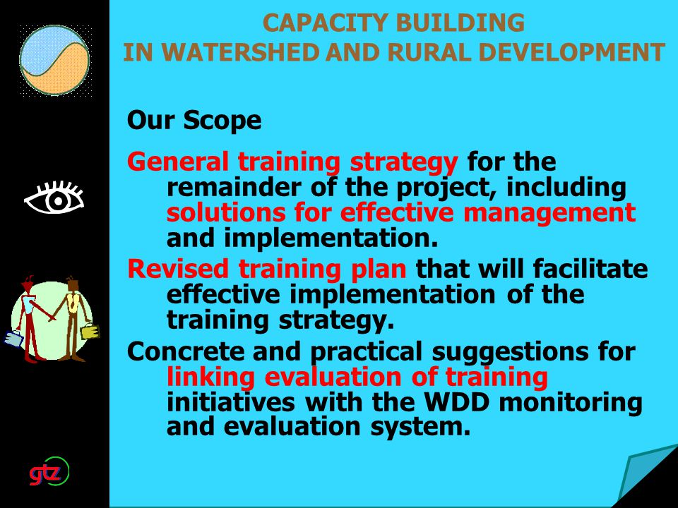 CAPACITY BUILDING IN WATERSHED AND RURAL DEVELOPMENT General training strategy for the remainder of the project, including solutions for effective man