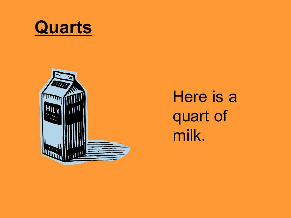 Quarts Here is a quart of milk.