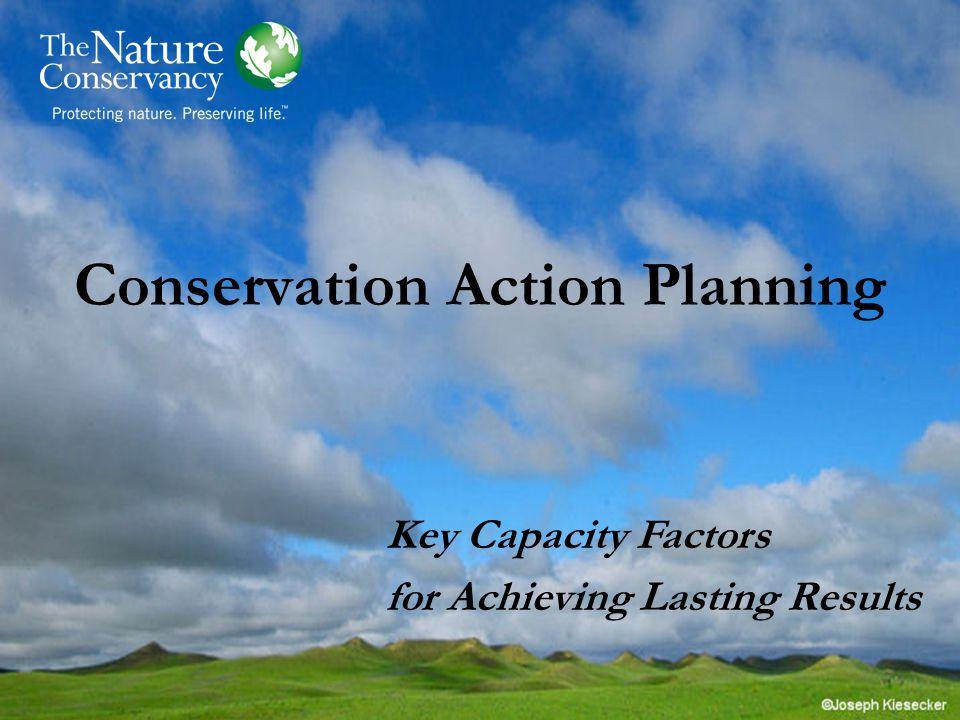 Key Capacity Factors Staff Leadership Multidisciplinary Team Institutional Leadership Legal Framework for Conservation Funding Community & Constituency Support 6 Categories