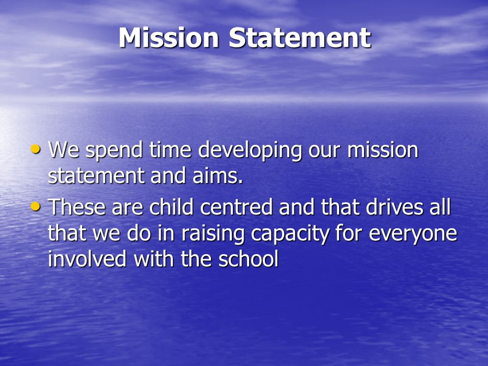 Mission Statement We spend time developing our mission statement and aims.