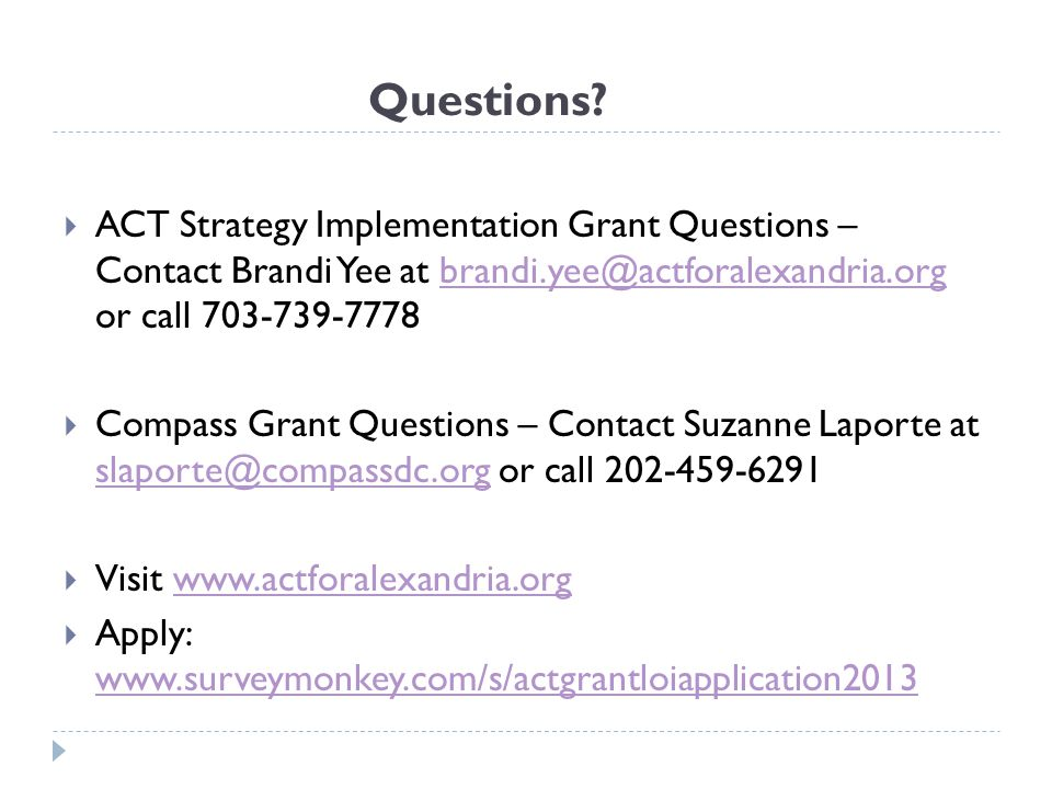 Questions? ACT Strategy Implementation Grant Questions – Contact Brandi Yee at brandi.yee@actforalexandria.org or call 703-739-7778brandi.yee@actforal