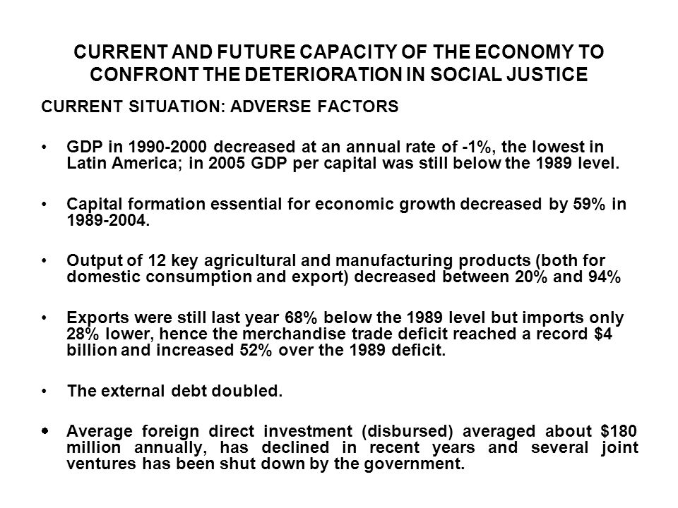 CURRENT AND FUTURE CAPACITY OF THE ECONOMY TO CONFRONT THE DETERIORATION IN SOCIAL JUSTICE CURRENT SITUATION: ADVERSE FACTORS GDP in 1990-2000 decreas